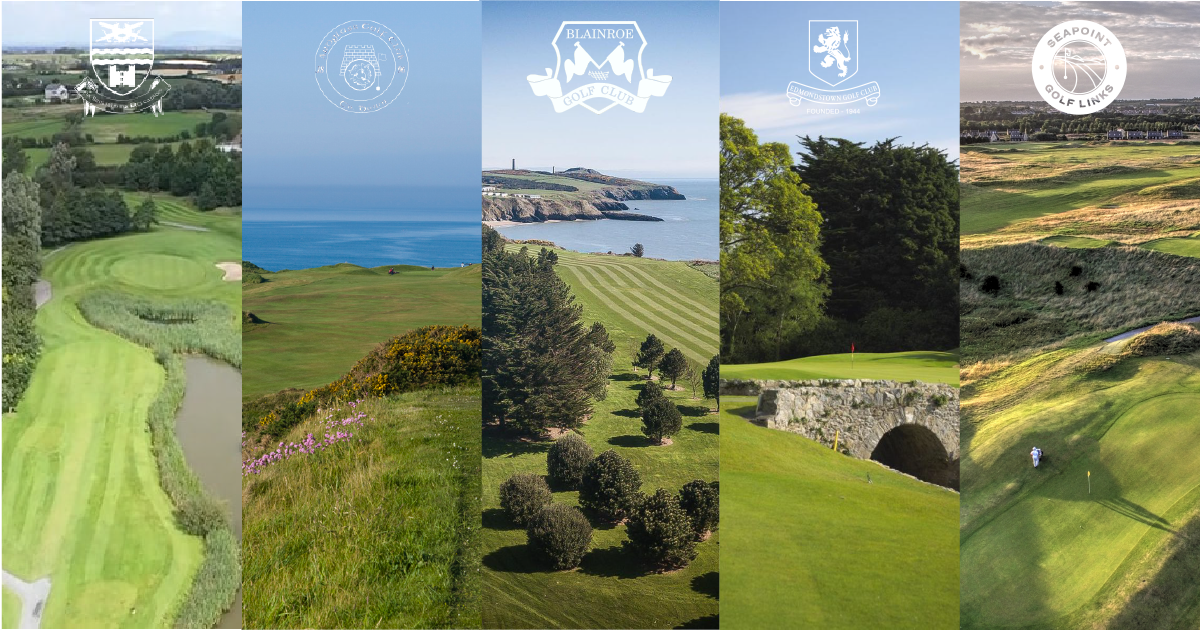 Ardglass GC, Ardee GC, Edmondstown GC,Blaineroe GC and Seapoint Golf Links